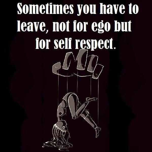 Иногда вам нужно уйти не из-за вашего эго, а из самоуважения.